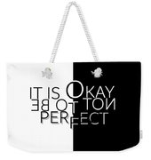 Text Art It Is Okay Not To Be Perfect Weekender Tote Bag