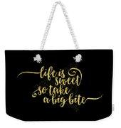 Text Art Life Is Sweet - Golden Weekender Tote Bag