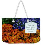 Thank You For Not Walking Through The Garden Weekender Tote Bag