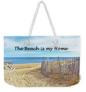 The Beach Is My Home Weekender Tote Bag