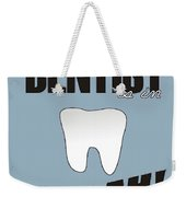 The Dentist Is In Weekender Tote Bag