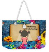 The Meaning Of Life Art Weekender Tote Bag