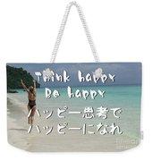Think Happy Be Happy Weekender Tote Bag
