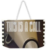 This Is A Call Weekender Tote Bag