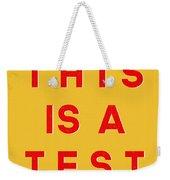 This Is A Test Weekender Tote Bag