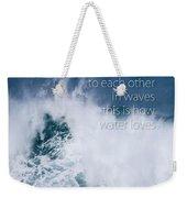 This Is How Water Loves Weekender Tote Bag