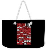 This Is Your Life. Try New Things Find Out Much Things You Love Life. And Do Them Often Life Poster Weekender Tote Bag
