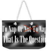 To Nap Or Not To Nap That Is The Question Weekender Tote Bag
