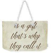 Today Is A Gift Weekender Tote Bag