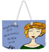 Together Is A Beautiful Place To Be Weekender Tote Bag