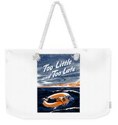 Too Little And Too Late - Ww2 Weekender Tote Bag