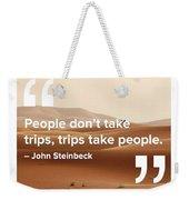 Trips Take People Weekender Tote Bag
