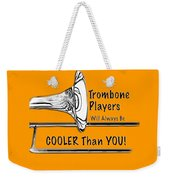 Trombone Players Are Cooler Than You Weekender Tote Bag