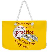 Tubas Practice When They Eat Weekender Tote Bag