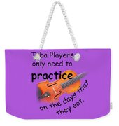 Violins Practice When They Eat Weekender Tote Bag