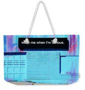 Wake Me Up When I Am Famous Weekender Tote Bag