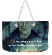 We Must Shoulder Our Common Load Weekender Tote Bag