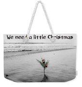 We Need A Little Christmas Weekender Tote Bag