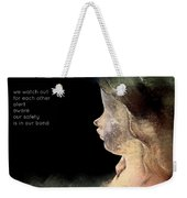 We Watch Out For Each Other Weekender Tote Bag