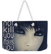 What Does Not Kill You Weekender Tote Bag