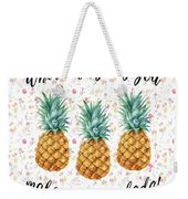 When Life Gives You Pineapple Make A Pina Colada Weekender Tote Bag