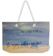 Where We Are Quote Weekender Tote Bag
