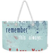 Wherever You Are Weekender Tote Bag