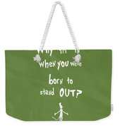 Why Fit In When You Were Born To Stand Out Weekender Tote Bag