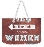 Women Are Always Right Weekender Tote Bag