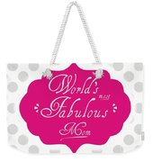 Worlds Most Fabulous Mom Weekender Tote Bag
