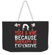 Yoga And Wine Because Therapy Is Expensive Weekender Tote Bag
