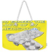 You Are About To Exceed The Limits Of My Medication  Weekender Tote Bag