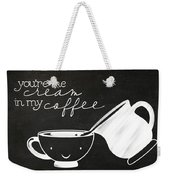 You Are The Cream In My Coffee Weekender Tote Bag