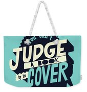 You Can't Judge A Book By Its Cover Inspirational Quote Weekender Tote Bag
