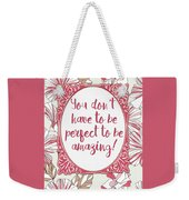 You Don't Have To Be Perfect To Be Amazing Weekender Tote Bag