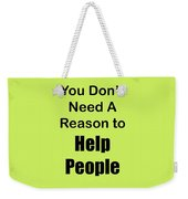 You Dont Need A Reason To Help People 5444.02 Weekender Tote Bag
