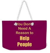 You Dont Need A Reason To Help People 5445.02 Weekender Tote Bag