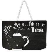 You Fit Me To A Tea Weekender Tote Bag