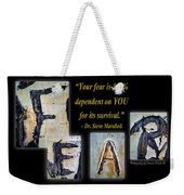 Your Fear Is 100 Percent  Dependent On You  For Its Survival Weekender Tote Bag