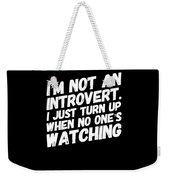 Not An Introvert Show Up When No One Is Looking Funny Humor Social Awkward Weekender Tote Bag