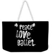 Peace Love Ballet Shirt Dancing Gift Cute Ballerina Girls Dancer Dance Light Weekender Tote Bag