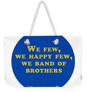 We Few, We Happy Few #shakespeare #shakespearequote Weekender Tote Bag