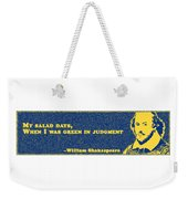 My Salad Days, When I Was Green In Judgment #shakespeare #shakespearequote Weekender Tote Bag
