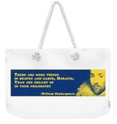 There Are More Things #shakespeare #shakespearequote Weekender Tote Bag