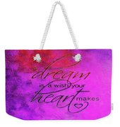 A Dream Is A Wish Weekender Tote Bag
