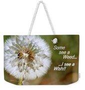 A Weed Or Wish? Weekender Tote Bag