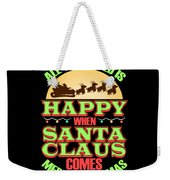 All The World Is Happy When Santa Claus Comes Merry Christmas Weekender Tote Bag
