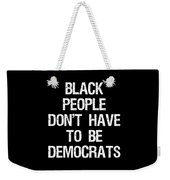 Black People Dont Have To Be Democrats Weekender Tote Bag