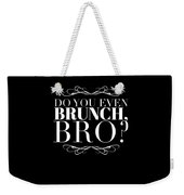 Bro Do You Even Brunch Weekender Tote Bag