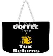 Coffee Into Tax Returns Weekender Tote Bag